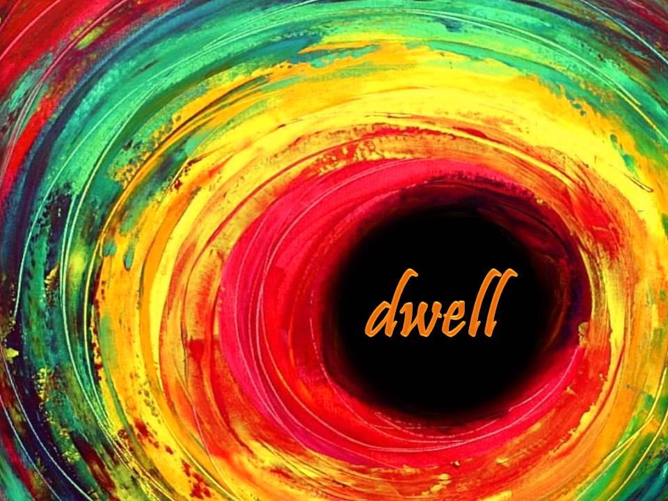 Dwell – Life with God